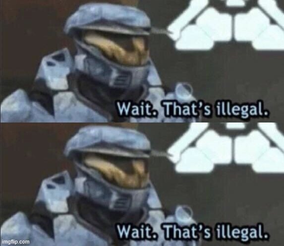 Wait that's illegal | image tagged in wait thats illegal | made w/ Imgflip meme maker