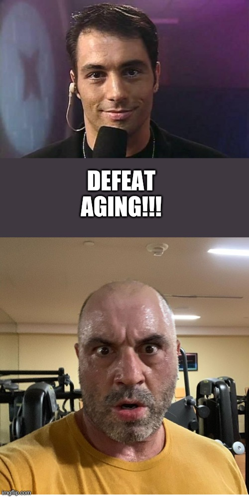 DEFEAT AGING!!! | image tagged in joe rogan,old,aging | made w/ Imgflip meme maker