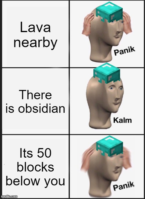 wen u in a raveen |  Lava nearby; There is obsidian; Its 50 blocks below you | image tagged in memes,panik kalm panik,funny,minecraft,lava,dastarminer's awesome memes | made w/ Imgflip meme maker