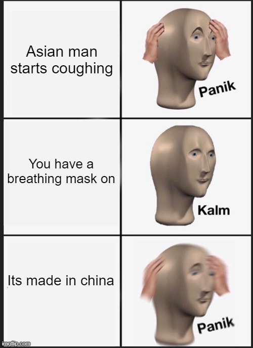 Panik Kalm Panik Meme |  Asian man starts coughing; You have a breathing mask on; Its made in china | image tagged in memes,panik kalm panik | made w/ Imgflip meme maker