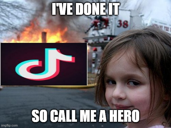 this is what i dedicate my life too |  I'VE DONE IT; SO CALL ME A HERO | image tagged in memes,disaster girl | made w/ Imgflip meme maker