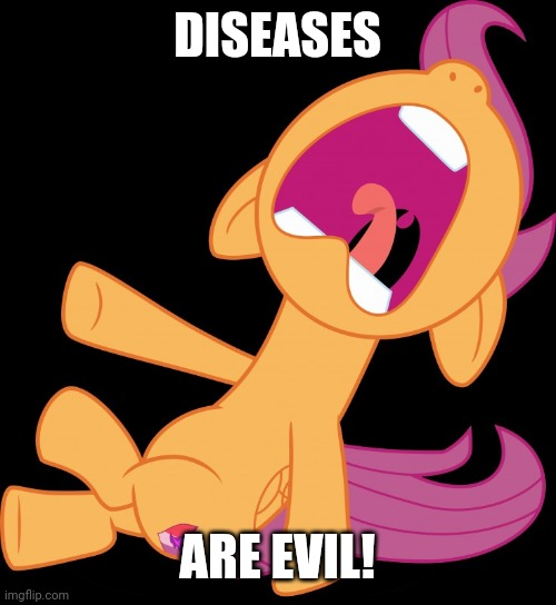 Can we cure them already? |  DISEASES; ARE EVIL! | image tagged in frightened scootaloo,memes,disease | made w/ Imgflip meme maker