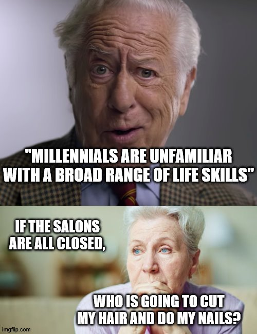 "Boomers V. Millennials How the Turntables |  ""MILLENNIALS ARE UNFAMILIAR WITH A BROAD RANGE OF LIFE SKILLS""; IF THE SALONS ARE ALL CLOSED, WHO IS GOING TO CUT MY HAIR AND DO MY NAILS? 