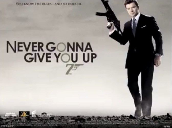 The perfect movie does not exi- | image tagged in memes,funny,never gonna give you up,rick astley,james bond | made w/ Imgflip meme maker