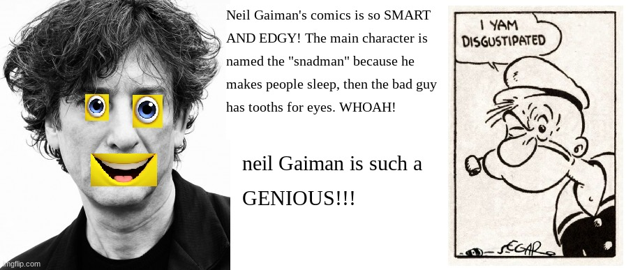 Neil Gaiman | image tagged in pretentious,shit,bullshit,thomas had never seen such bullshit before,ew i stepped in shit,dumb | made w/ Imgflip meme maker