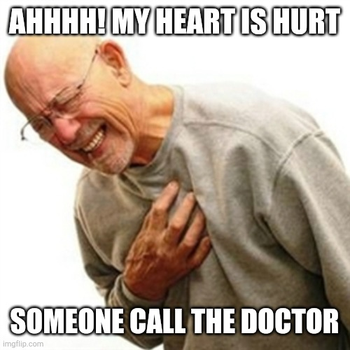 Heart Attack |  AHHHH! MY HEART IS HURT; SOMEONE CALL THE DOCTOR | image tagged in memes,right in the childhood | made w/ Imgflip meme maker