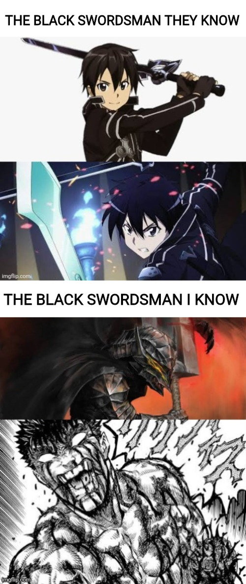 Fake vs Real Black Swordsman |  THE BLACK SWORDSMAN THEY KNOW; THE BLACK SWORDSMAN I KNOW | image tagged in anime,sword art online,berserk,shitpost,animememe,animeme | made w/ Imgflip meme maker