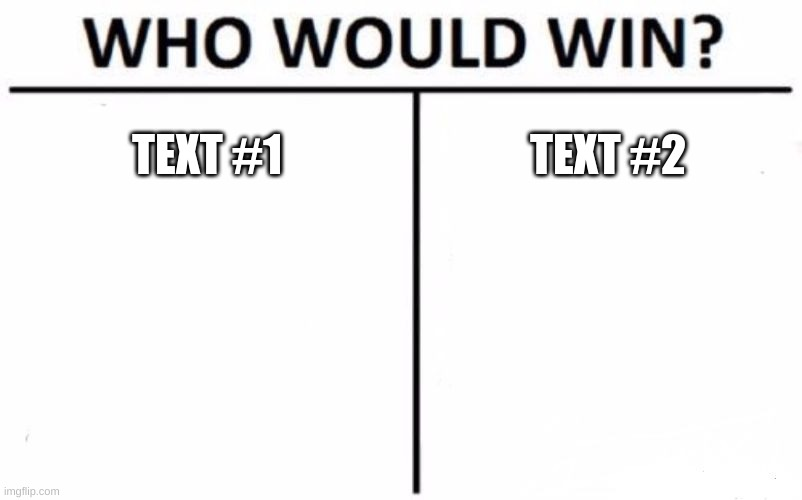 Text 1 or Text 2? |  TEXT #1; TEXT #2 | image tagged in memes,who would win,text 1,text 2,hmmm | made w/ Imgflip meme maker