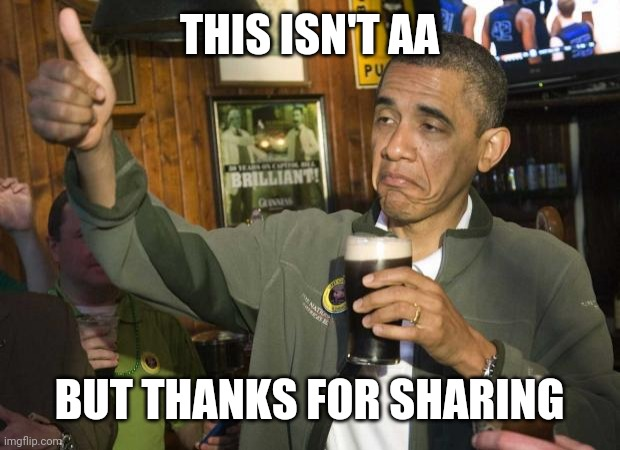 AA |  THIS ISN'T AA; BUT THANKS FOR SHARING | image tagged in obama beer,alcoholic,thanks for nothing,smartass | made w/ Imgflip meme maker