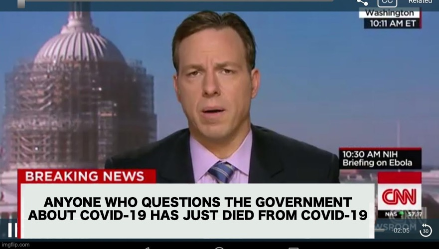 Media Be Like... |  ANYONE WHO QUESTIONS THE GOVERNMENT ABOUT COVID-19 HAS JUST DIED FROM COVID-19 | image tagged in cnn breaking news template,fake news,coronavirus,funny,memes,dank memes | made w/ Imgflip meme maker