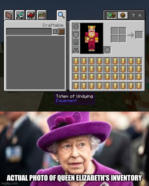 no wonder |  ACTUAL PHOTO OF QUEEN ELIZABETH'S INVENTORY | image tagged in queen elizabeth,minecraft,PewdiepieSubmissions | made w/ Imgflip meme maker