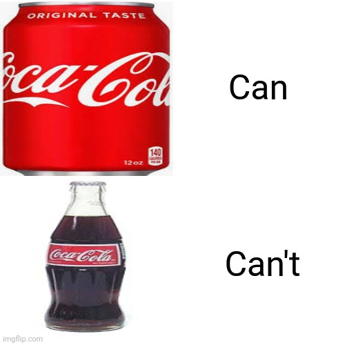 Hmm... |  Can; Can't | image tagged in coca cola,memes | made w/ Imgflip meme maker