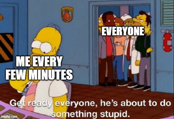 *Sad introverted noises* |  EVERYONE; ME EVERY FEW MINUTES | image tagged in memes,funny,homer simpson,everyone,sad but true | made w/ Imgflip meme maker