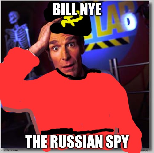 Bill Nye The Science Guy |  BILL NYE; THE RUSSIAN SPY | image tagged in memes,bill nye the science guy | made w/ Imgflip meme maker