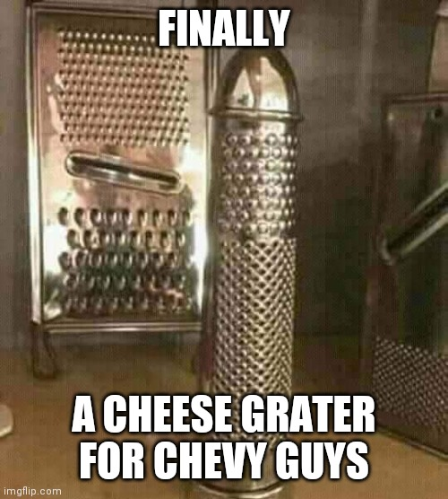 Chevy guys |  FINALLY; A CHEESE GRATER FOR CHEVY GUYS | image tagged in chevy,funny,truck | made w/ Imgflip meme maker