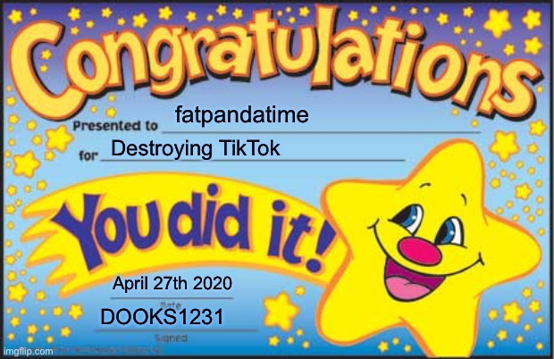 Happy Star Congratulations Meme | fatpandatime Destroying TikTok April 27th 2020 DOOKS1231 | image tagged in memes,happy star congratulations | made w/ Imgflip meme maker