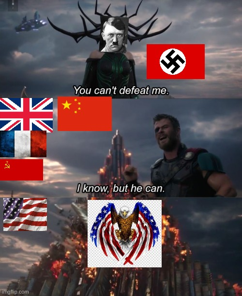 HECK YEAH 'MERICA | image tagged in you can't defeat me,ww2,wwii,world war two,thor ragnarok | made w/ Imgflip meme maker