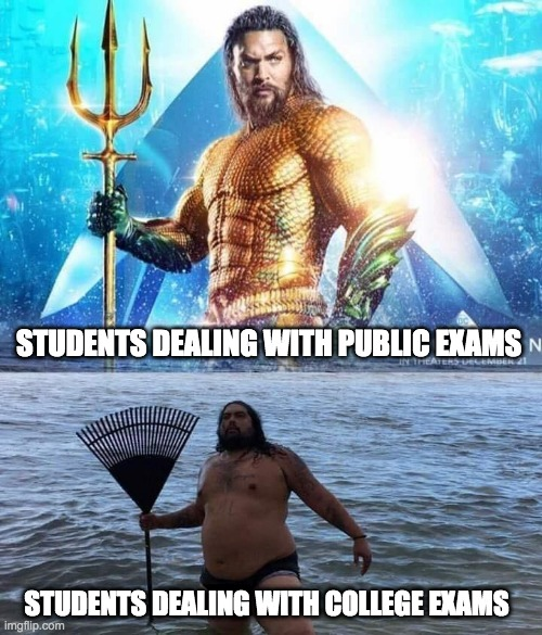 me vs reality - aquaman |  STUDENTS DEALING WITH PUBLIC EXAMS; STUDENTS DEALING WITH COLLEGE EXAMS | image tagged in me vs reality - aquaman,exams | made w/ Imgflip meme maker