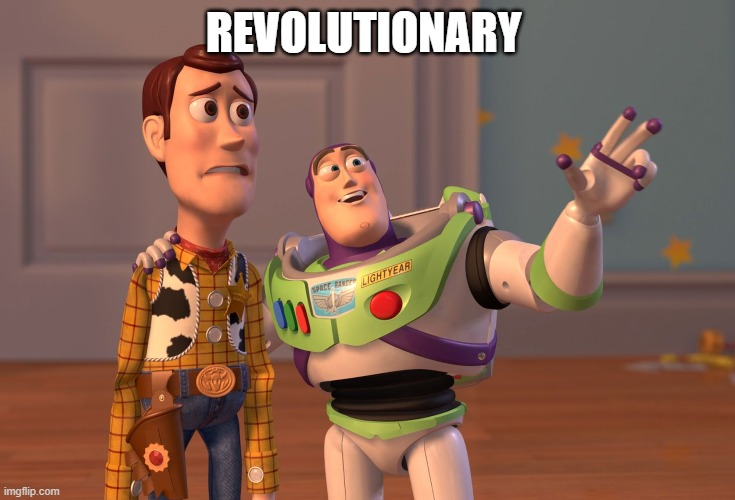 REVOLUTIONARY | image tagged in memes,x x everywhere | made w/ Imgflip meme maker