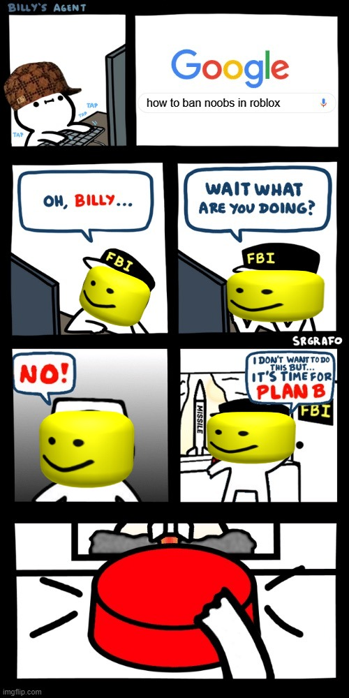 Billy's FBI agent plan B |  how to ban noobs in roblox | image tagged in billys fbi agent plan b,roblox meme,noobs,billy what have you done,rip,destruction | made w/ Imgflip meme maker
