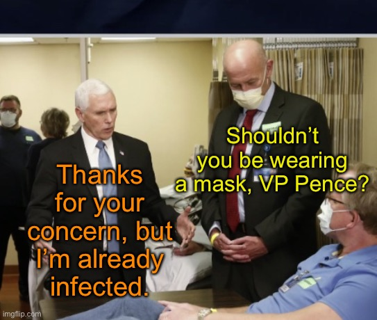 Don't Worry About Me |  Thanks for your concern, but I'm already infected. Shouldn't you be wearing a mask, VP Pence? | image tagged in dont worry about me,mike pence,covid-19,coronavirus,made in china,memes | made w/ Imgflip meme maker