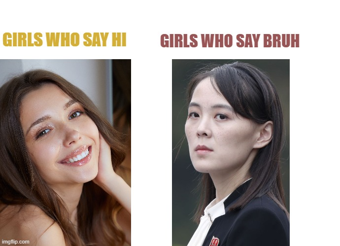 Clear difference |  GIRLS WHO SAY BRUH; GIRLS WHO SAY HI | image tagged in vs,girls,bruh,girls be like,agree,know the difference | made w/ Imgflip meme maker