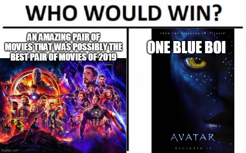 Oof |  AN AMAZING PAIR OF MOVIES THAT WAS POSSIBLY THE BEST PAIR OF MOVIES OF 2019; ONE BLUE BOI | image tagged in avengers infinity war,avengers endgame,avatar,who would win | made w/ Imgflip meme maker