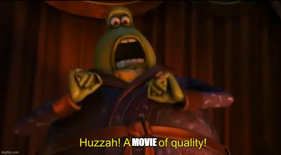 Huzzah! A man of quality! | MOVIE | image tagged in huzzah a man of quality | made w/ Imgflip meme maker