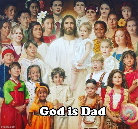 God is Dad | image tagged in jesus,god,god is dead,god is dad,heavenly father | made w/ Imgflip meme maker