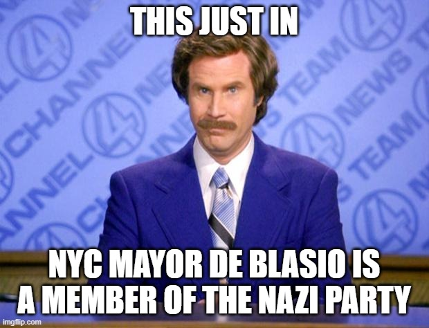 This just in  |  THIS JUST IN; NYC MAYOR DE BLASIO IS A MEMBER OF THE NAZI PARTY | image tagged in this just in | made w/ Imgflip meme maker