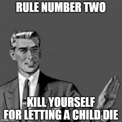 RULE NUMBER TWO KILL YOURSELF FOR LETTING A CHILD DIE | image tagged in correction guy,kill yourself guy | made w/ Imgflip meme maker