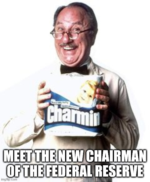 Whipple Fed Chair |  MEET THE NEW CHAIRMAN OF THE FEDERAL RESERVE | image tagged in toilet paper,federal reserve | made w/ Imgflip meme maker