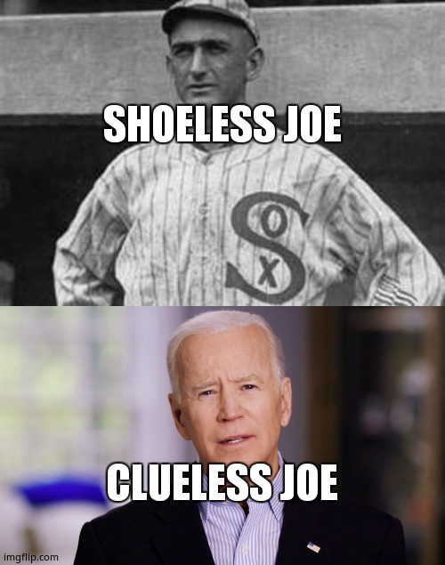 SHOELESS JOE; CLUELESS JOE | image tagged in shoeless joe jackson,joe biden 2020 | made w/ Imgflip meme maker