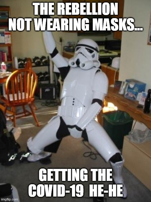Rebellion getting COVID-19 |  THE REBELLION NOT WEARING MASKS... GETTING THE COVID-19  HE-HE | image tagged in star wars fan,covid-19 | made w/ Imgflip meme maker