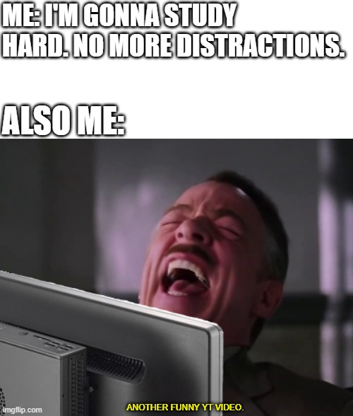 Online studying be like |  ME: I'M GONNA STUDY HARD. NO MORE DISTRACTIONS. ALSO ME:; ANOTHER FUNNY YT VIDEO. | image tagged in laughing,spiderman laugh,online school,meme,distraction | made w/ Imgflip meme maker
