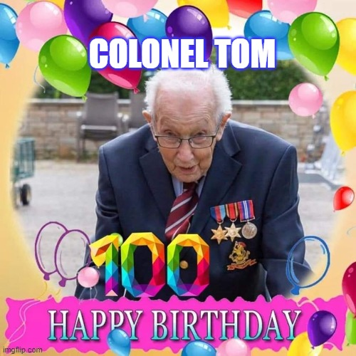 Happy 100th Birthday Colonel Tom Moore |  COLONEL TOM | image tagged in nhs,captain tom,happy birthday | made w/ Imgflip meme maker