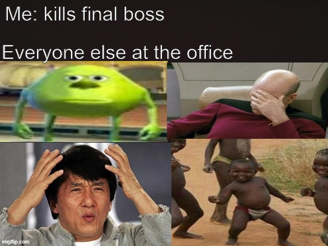 Blank Template |  Everyone else at the office; Me: kills final boss | image tagged in blank template | made w/ Imgflip meme maker