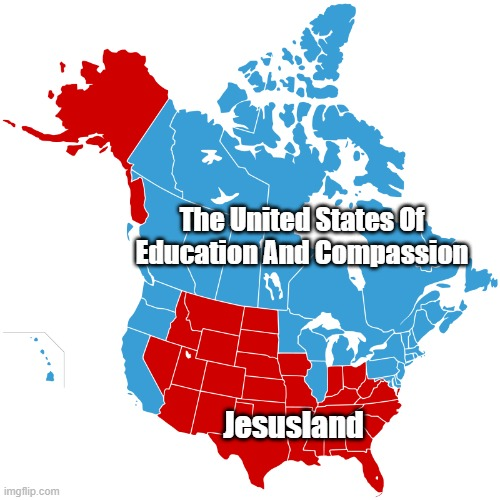 The United States Of Education And Compassion Jesusland | made w/ Imgflip meme maker