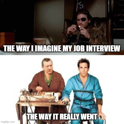 Job interview |  THE WAY I IMAGINE MY JOB INTERVIEW; THE WAY IT REALLY WENT | image tagged in job interview | made w/ Imgflip meme maker