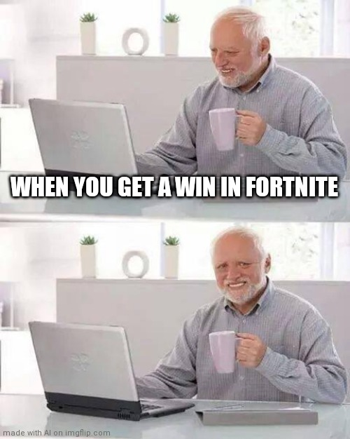 Hide the Pain Harold Meme |  WHEN YOU GET A WIN IN FORTNITE | image tagged in memes,hide the pain harold | made w/ Imgflip meme maker