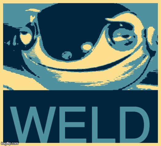 Big Weld for president 2020 | image tagged in robots,poster,political meme,original meme | made w/ Imgflip meme maker