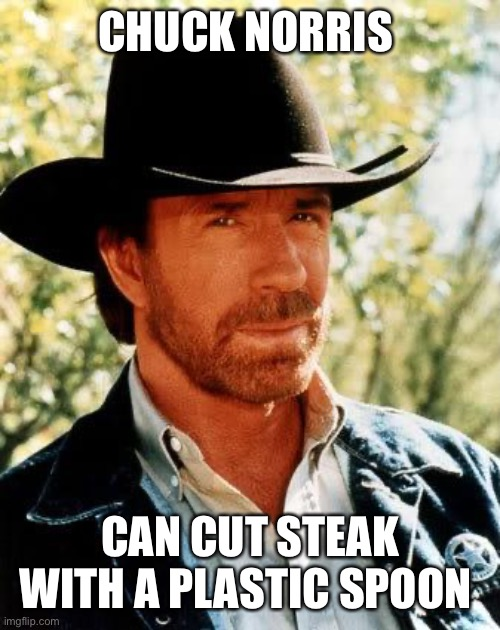 Chuck Norris |  CHUCK NORRIS; CAN CUT STEAK WITH A PLASTIC SPOON | image tagged in memes,chuck norris,steak,spoon | made w/ Imgflip meme maker