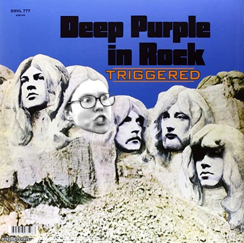 Liberals/Feminists Triggered ~ Deep Purple In Rock! All In Good Fun! :) | image tagged in memes,funny,triggered,deep purple,music | made w/ Imgflip meme maker