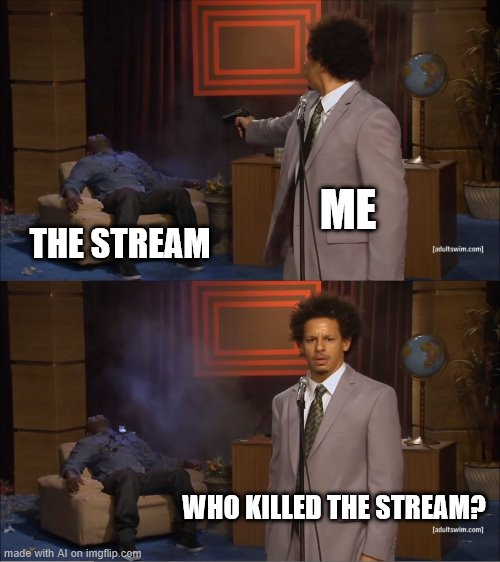 Oh God the Ai made this |  ME; THE STREAM; WHO KILLED THE STREAM? | image tagged in memes,who killed hannibal | made w/ Imgflip meme maker