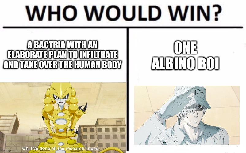 Who Would Win? |  A BACTRIA WITH AN ELABORATE PLAN TO INFILTRATE AND TAKE OVER THE HUMAN BODY; ONE ALBINO BOI | image tagged in memes,who would win | made w/ Imgflip meme maker