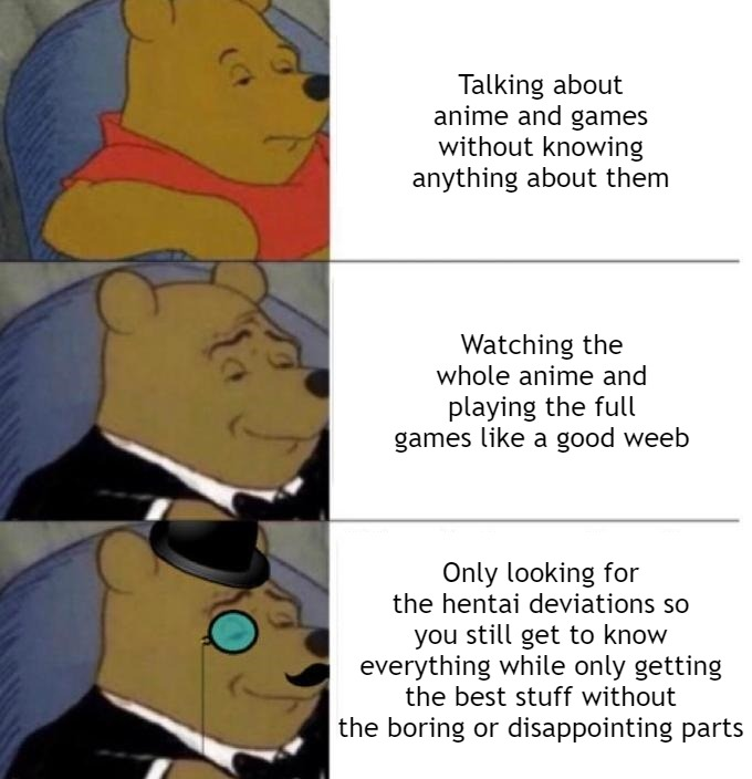 Cultured weebs |  Talking about anime and games without knowing anything about them; Watching the whole anime and playing the full games like a good weeb; Only looking for the hentai deviations so you still get to know everything while only getting the best stuff without the boring or disappointing parts | image tagged in tuxedo winnie the pooh 3 panel,weebs,hentai | made w/ Imgflip meme maker