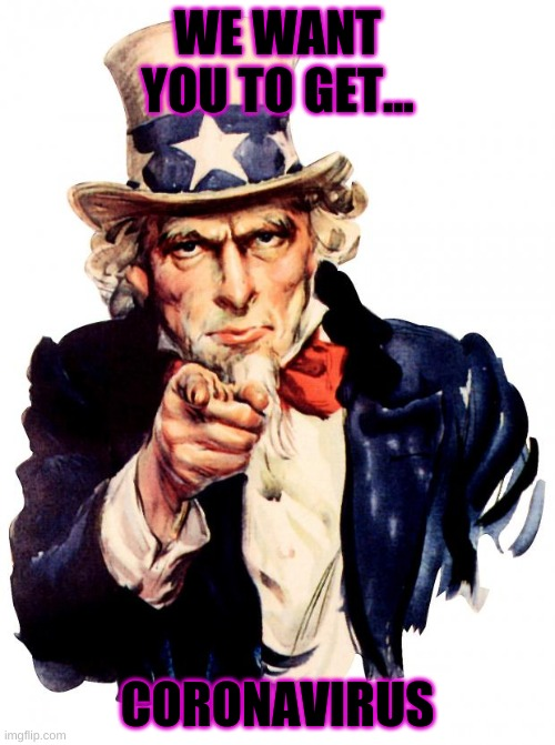 Uncle Sam Meme |  WE WANT YOU TO GET... CORONAVIRUS | image tagged in memes,uncle sam | made w/ Imgflip meme maker