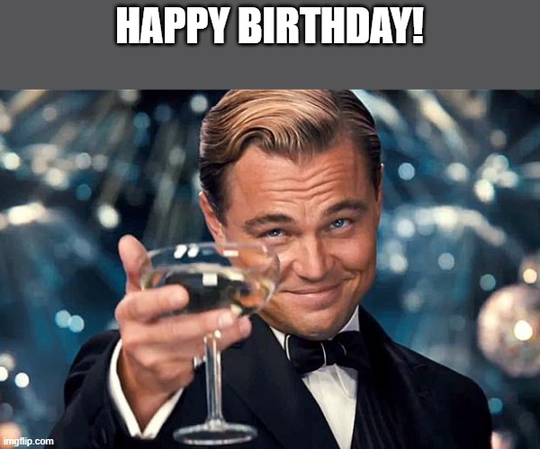 Happy Birthday | HAPPY BIRTHDAY! | image tagged in happy birthday | made w/ Imgflip meme maker