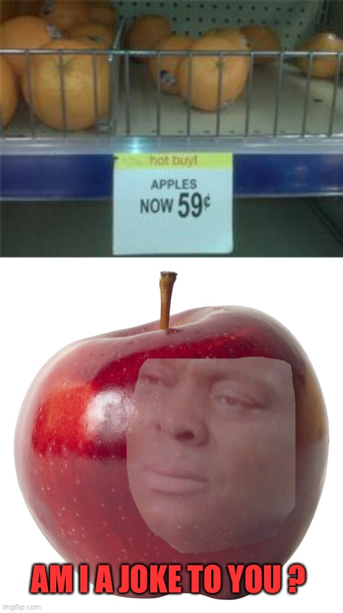 That's not an Apple |  AM I A JOKE TO YOU ? | image tagged in memes,apples,oranges,44colt,sign fail,am i a joke to you | made w/ Imgflip meme maker
