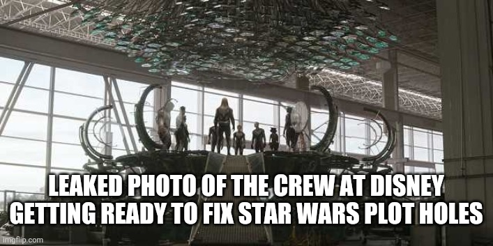 Leaked photos of the crew at Disney getting ready to fix Star Wars plot holes |  LEAKED PHOTO OF THE CREW AT DISNEY GETTING READY TO FIX STAR WARS PLOT HOLES | image tagged in disney,star wars,avengers,avengers endgame,plot hole,time travel | made w/ Imgflip meme maker